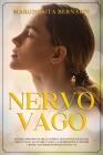 Nervo Vago: Scopri Come Sfruttare il Potere Curativo Naturale del Nervo Vago, Alleviare l'Ansia, la Depressione e I Dolori Cronici Cover Image