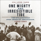 One Mighty and Irresistible Tide Lib/E: The Epic Struggle Over American Immigration, 1924-1965 Cover Image