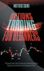 Options Trading for Beginners: Options Trading for Beginners: The Easiest Guide To Start Creating Your Passive Income Step By Step, Using The Best Pr Cover Image