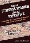 Speak Business Spanish Like an Executive: Avoiding the Common Mistakes that Hold Latinos Back Cover Image