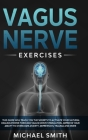Vagus Nerve Exercises: This Guide Will Teach You the Secrets to Activate Your Natural Healing Power Through Vagus Nerve Stimulation. Improve Cover Image