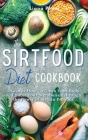 The Sirtfood Diet Cookbook: Discover How to Clean Your Body and Boost Your Metabolism Through the Power of Sirtuin Proteins. 46 Recipes with Pictu Cover Image