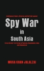 Spy War in South Asia: Intelligence Failure, Reforms and the Fight against Cross Border Terrorism in Pakistan, Bangladesh, India and Afghanis Cover Image