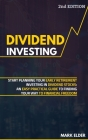 Dividend Investing: Start Planning Your Early Retirement Investing in Dividend Stocks: An Easy Practical Guide to Finding Your Way to Fina Cover Image