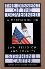 The Dissent of the Governed: A Meditation on Law, Religion, and Loyalty (William E. Massey Sr. Lectures in American Studies #9) Cover Image