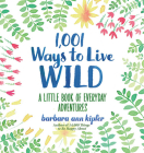 1,001 Ways to Live Wild: A Little Book of Everyday Adventures Cover Image