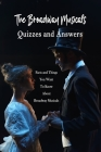 The Broadway Musicals Quizzes and Answers: Facts and Things You Want To Know About Broadway Musicals: The Sound of Broadway Music Cover Image