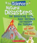 The Science of Natural Disasters: The Devastating Truth About Volcanoes, Earthquakes, and Tsunamis (The Science of the Earth) (Library Edition) Cover Image