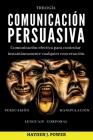 Comunicación Persuasiva: 3 libros en 1 (Persuasión - Manipulación - Lenguaje Corporal). Comunicación efectiva para controlar instantáneamente c Cover Image