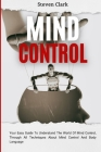 Mind Control: Your Easy Guide To Understand The World Of Mind Control, Through All Techniques About Mind Control And Body Language Cover Image