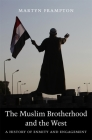 The Muslim Brotherhood and the West: A History of Enmity and Engagement Cover Image