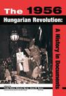 The 1956 Hungarian Revolution: A History in Documents (National Security Archive Cold War Readers) Cover Image