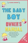 The Baby Boy Owner's Manual [4 in 1]: Operating Instructions, Trouble-Shooting Tips, and Advice on First-6-Year Maintenance Cover Image