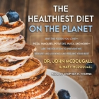 The Healthiest Diet on the Planet Lib/E: Why the Foods You Love-Pizza, Pancakes, Potatoes, Pasta, and More-Are the Solution to Preventing Disease and Cover Image