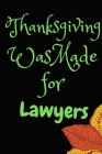 Thanksgiving Was Made For Lawyers: Thanksgiving Notebook - For Law Officers Who Loves To Gobble Turkey This Season Of Gratitude - Suitable to Write In Cover Image