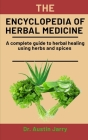 The Encyclopedia Of Herbal Medicine: A complete guide to herbal healing using herbs and spices Cover Image