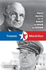 Truman & MacArthur: Policy, Politics, and the Hunger for Honor and Renown Cover Image