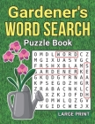 Gardener's Word Search: Book 2: Large Print Gardening Wordsearch Book - 8.5 x 11 Inches - Plants & Flowers Puzzles For Gardeners - Large Print Cover Image