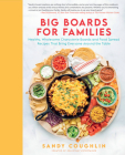 Big Boards for Families: Healthy, Wholesome Charcuterie Boards and Food Spread Recipes that Bring Everyone Around the Table Cover Image