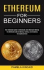 Ethereum for Beginners: The Ultimate Guide to Mining, Trading, and Investing in Cryptocurrency (The Ultimate Guide to Ethereum and Ethereum Mi Cover Image