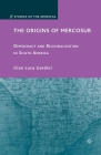 The Origins of Mercosur: Democracy and Regionalization in South America (Studies of the Americas) Cover Image