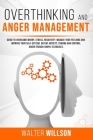 Overthinking and Anger Management: Guide to Overcome Worry, Stress, Negativity. Manage Your Feelings and Improve Your Self-Esteem. Defeat Anxiety, Tra Cover Image