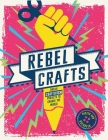 Rebel Crafts: Fifteen Craftivism Projects to Change the World Cover Image