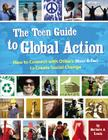 The Teen Guide to Global Action: How to Connect with Others (Near & Far) to Create Social Change Cover Image