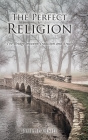 The Perfect Religion: The Bridge between Tradition and Truth Cover Image