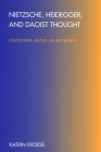 Nietzsche, Heidegger, and Daoist Thought: Crossing Paths In-Between (SUNY Series in Chinese Philosophy and Culture) Cover Image