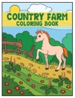 Country Farm Coloring Book: Coloring Book with Charming Country Life, Playful Animals, Beautiful Flowers, and Nature Scenes for Relaxation, Creati Cover Image