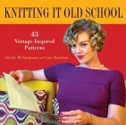 Knitting It Old School: 43 Vintage-Inspired Patterns Cover Image