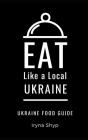 Eat Like a Local-Ukraine: Ukraine Food Guide Cover Image