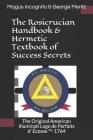 The Rosicrucian Handbook & Hermetic Textbook of Success Secrets: The Original American Illuminati Loge de Parfaits D' Écosse (Tm)- 1764 Cover Image
