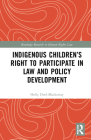 Indigenous Children's Right to Participate in Law and Policy Development (Routledge Research in Human Rights Law) Cover Image