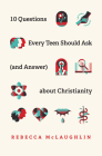 10 Questions Every Teen Should Ask (and Answer) about Christianity Cover Image