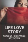 Life Love Story: Showing Her Special Attention: Life Love Stories Cover Image