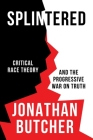 Splintered: Critical Race Theory and the Progressive War on Truth Cover Image