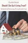 Guide Book_ Should I Set Up A Living Trust_ The Benefits And Shortcomings Of Living Revocable Trusts: What Is The Purpose Of A Living Revocable Trust Cover Image