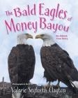 The Bald Eagles of Money Bayou: An Almost True Story Cover Image