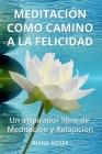 Meditación como Camino a la Felicidad: Un inspirador libro de Meditación y Relajación Cover Image