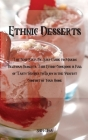 Ethnic Desserts: The Best Step-By-Step Guide to Making Delicious Desserts, This Ethnic Cookbook is Full of Tasty Recipes to Enjoy in th Cover Image