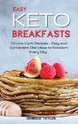 Easy Keto Breakfasts: 50 Low-Carb Recipes - Easy and Convenient Diet Ideas to Kickstart Every Day . Cover Image