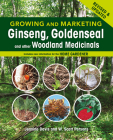 Growing and Marketing Ginseng, Goldenseal and Other Woodland Medicinals Cover Image