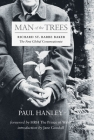 Man of the Trees: Richard St. Barbe Baker, the First Global Conservationist Cover Image