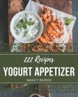222 Yogurt Appetizer Recipes: Greatest Yogurt Appetizer Cookbook of All Time Cover Image