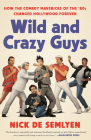 Wild and Crazy Guys: How the Comedy Mavericks of the '80s Changed Hollywood Forever Cover Image