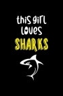 This Girl Loves Sharks: Shark Notebook Journal Composition Blank Lined Diary Notepad 120 Pages Paperback Black Cover Image