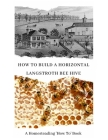 How to Build a Horizontal Langstroth Beehive: A Homesteading 'How To' Book Cover Image