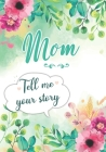 Mom Tell me your Story: A Guided Keepsake Journal for your Mother to share her Life & her Memories Cover Image